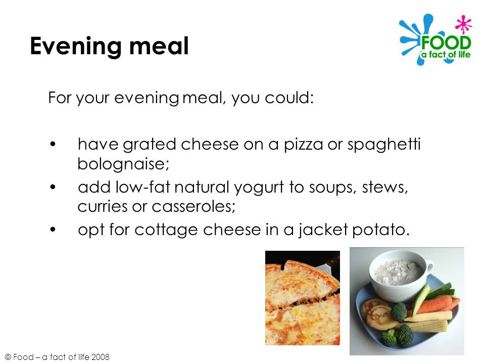 Evening meal For your evening meal, you could: