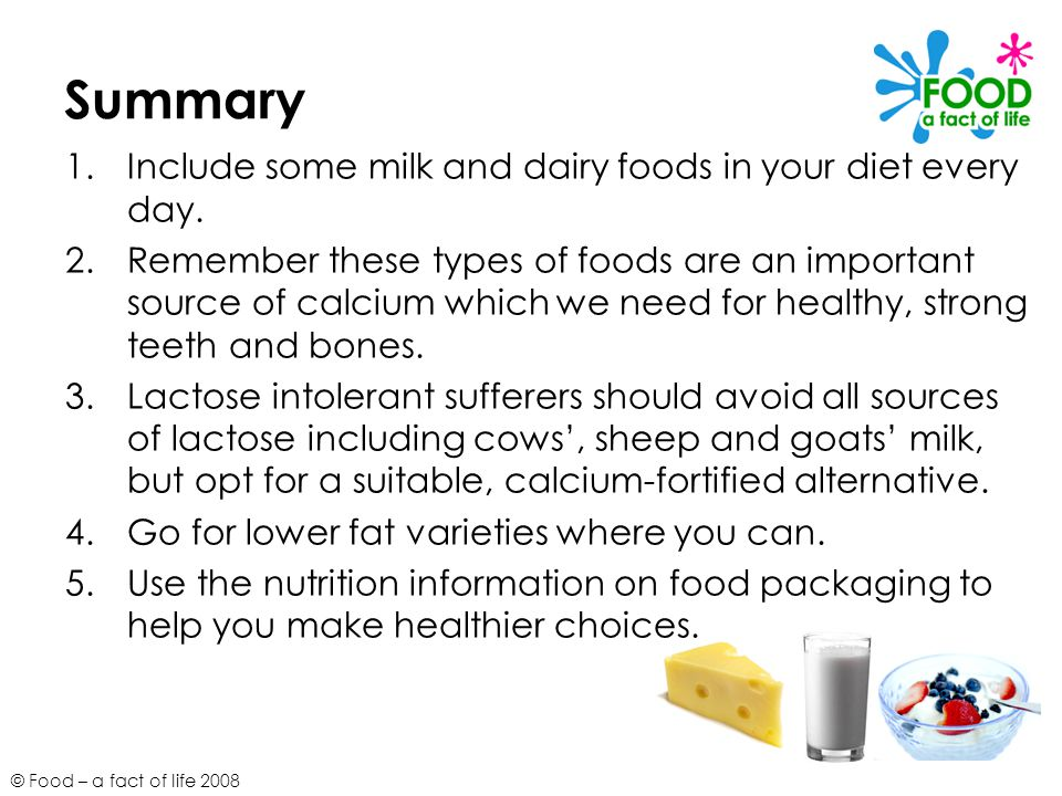 Summary Include some milk and dairy foods in your diet every day.