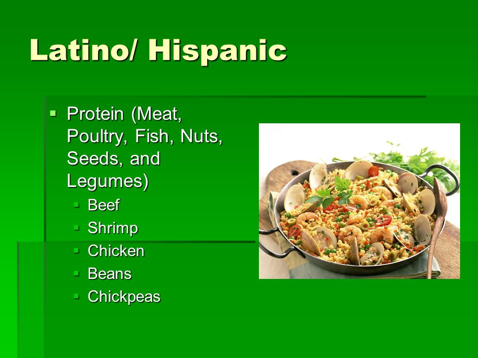 Latino/ Hispanic Protein (Meat, Poultry, Fish, Nuts, Seeds, and Legumes) Beef. Shrimp. Chicken. Beans.