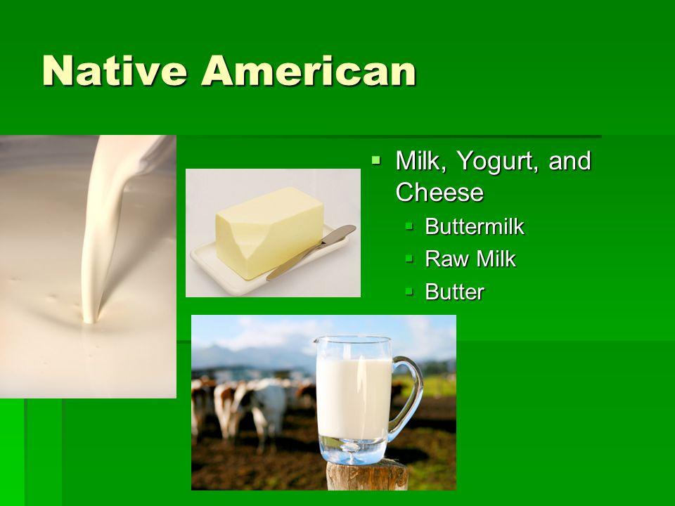 Native American Milk, Yogurt, and Cheese Buttermilk Raw Milk Butter