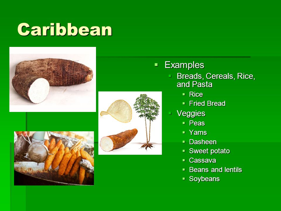 Caribbean Examples Breads, Cereals, Rice, and Pasta Veggies Rice