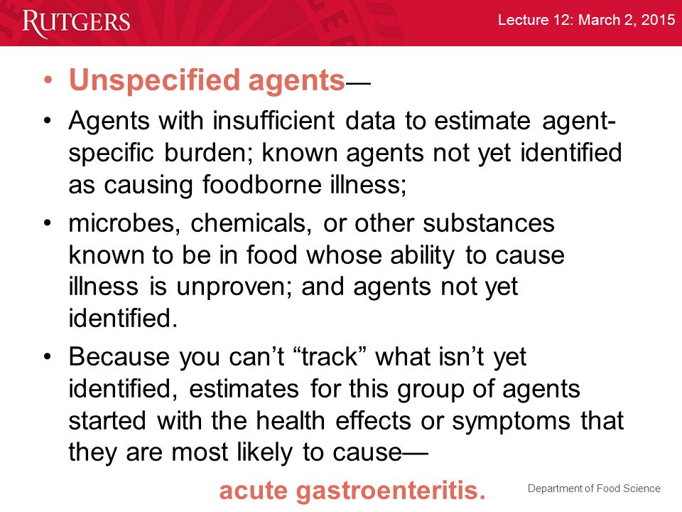 Unspecified agents— Agents with insufficient data to estimate agent-specific burden; known agents not yet identified as causing foodborne illness;