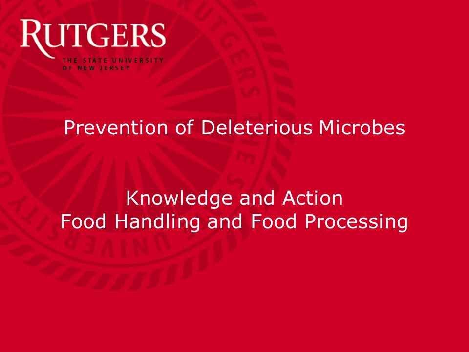 Prevention of Deleterious Microbes Knowledge and Action Food Handling and Food Processing