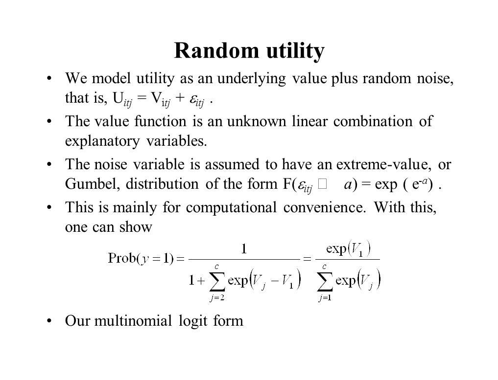 Random utility We model utility as an underlying value plus random noise, that is, Uitj = Vitj + eitj .