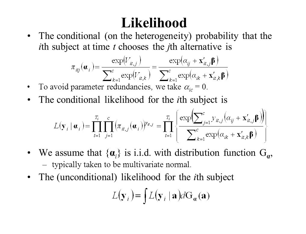 Likelihood The conditional (on the heterogeneity) probability that the ith subject at time t chooses the jth alternative is.