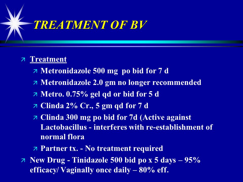 TREATMENT OF BV Treatment Metronidazole 500 mg po bid for 7 d