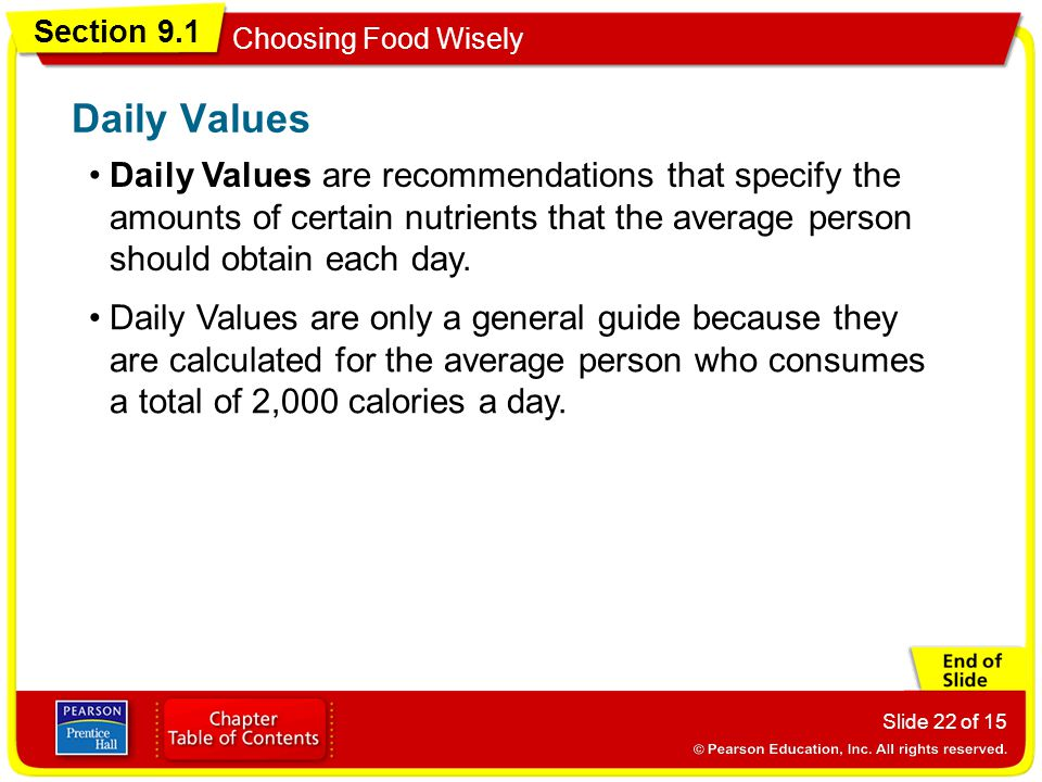 Daily Values Daily Values are recommendations that specify the amounts of certain nutrients that the average person should obtain each day.
