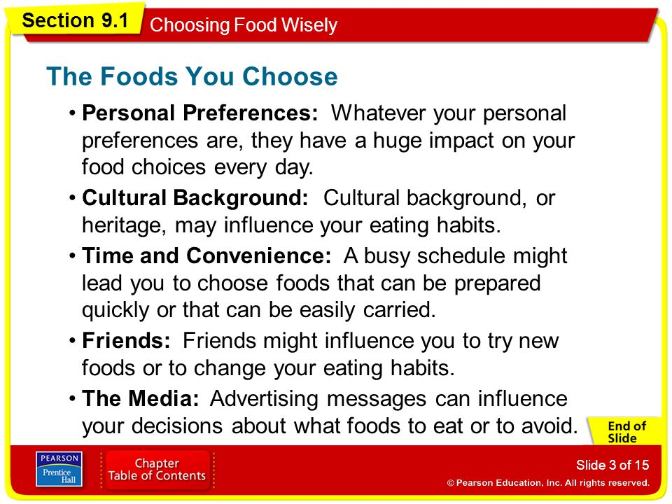 The Foods You Choose Personal Preferences: Whatever your personal preferences are, they have a huge impact on your food choices every day.