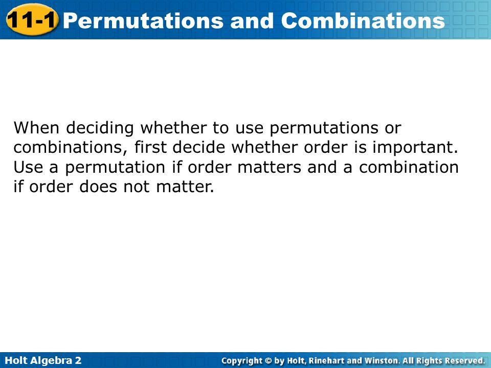 When deciding whether to use permutations or combinations, first decide whether order is important.