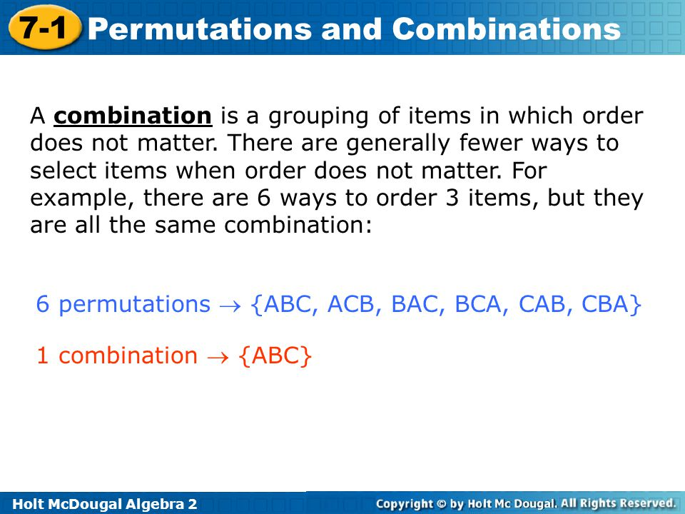 A combination is a grouping of items in which order does not matter