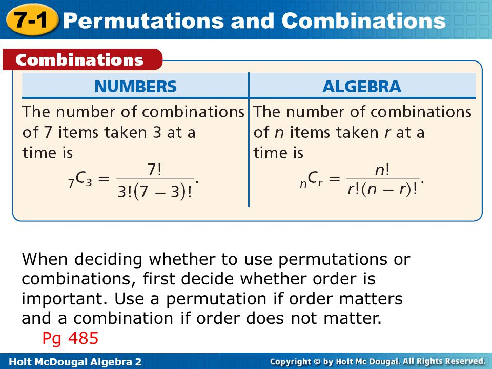 When deciding whether to use permutations or combinations, first decide whether order is important. Use a permutation if order matters and a combination if order does not matter.