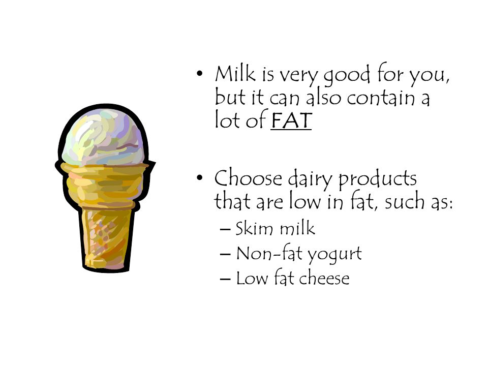 Milk is very good for you, but it can also contain a lot of FAT