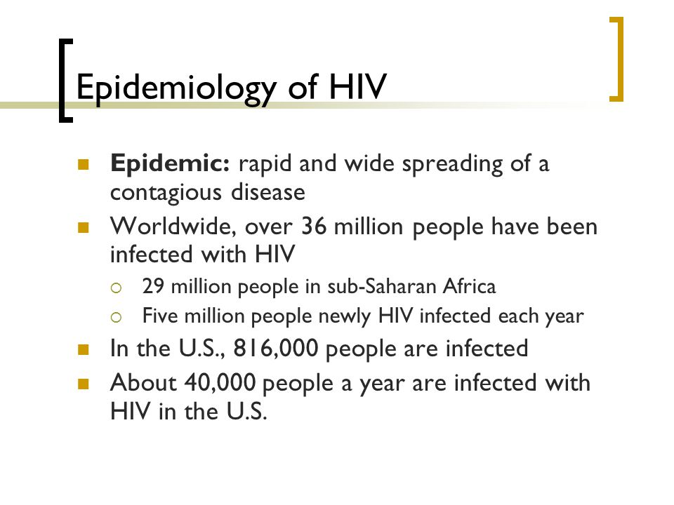 Epidemiology of HIV Epidemic: rapid and wide spreading of a contagious disease. Worldwide, over 36 million people have been infected with HIV.