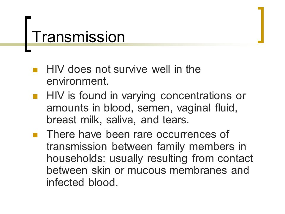 Transmission HIV does not survive well in the environment.