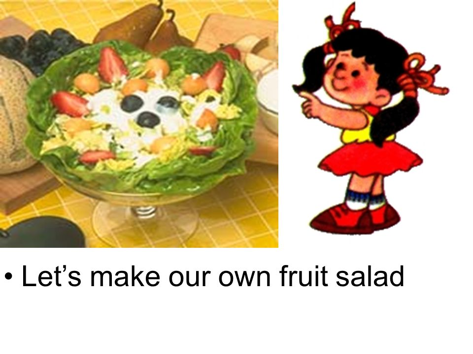 Let's make our own fruit salad