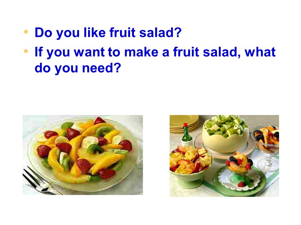 Do you like fruit salad If you want to make a fruit salad, what do you need