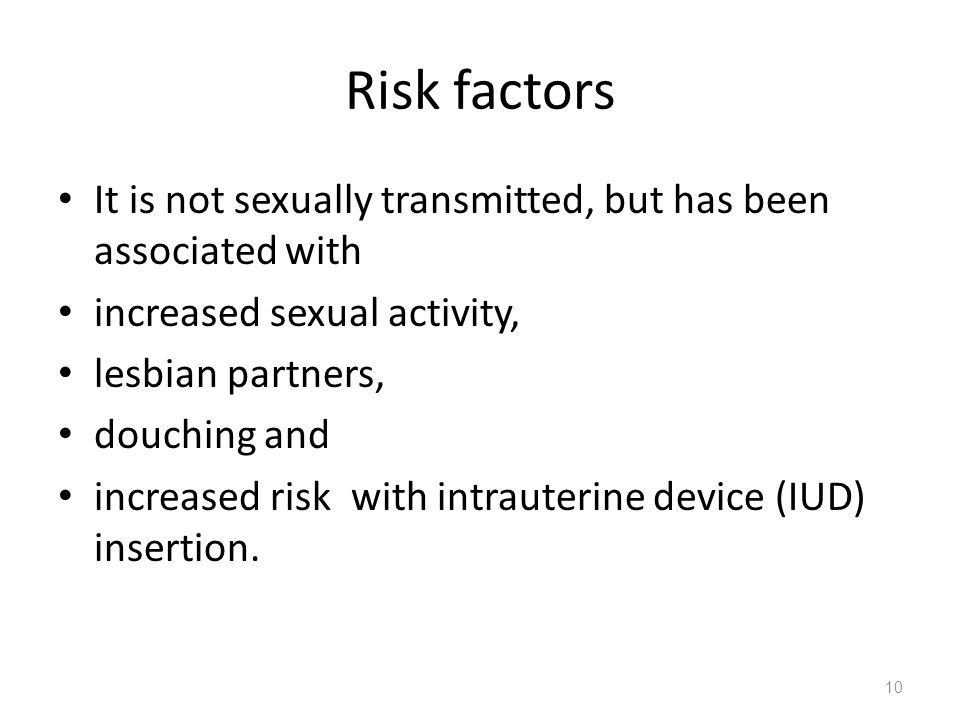 Risk factors It is not sexually transmitted, but has been associated with. increased sexual activity,