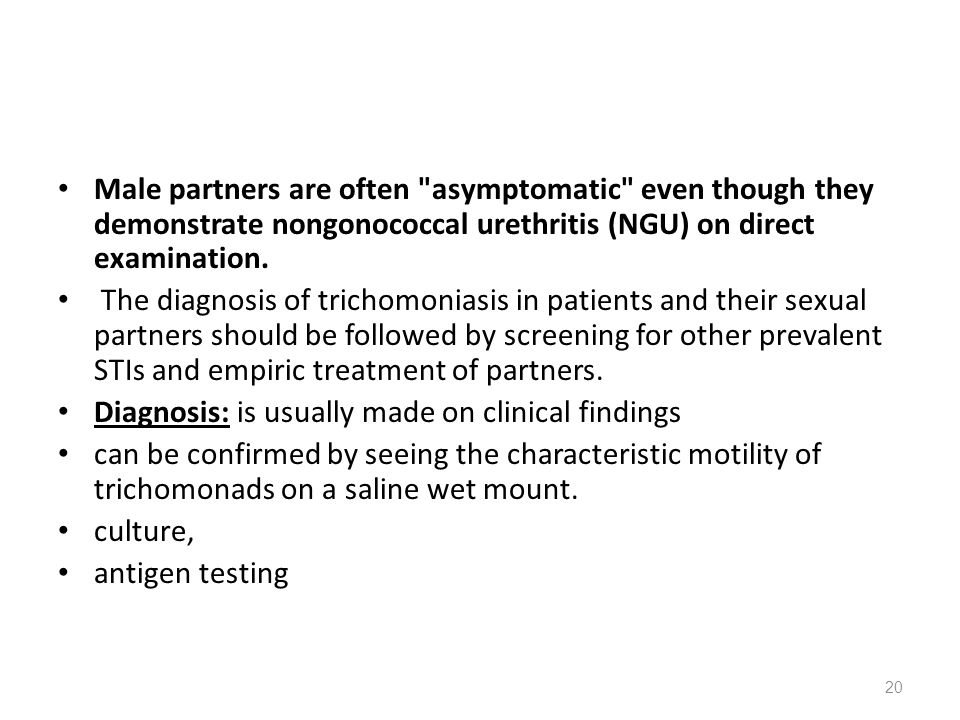 Male partners are often asymptomatic even though they demonstrate nongonococcal urethritis (NGU) on direct examination.