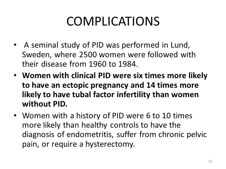 COMPLICATIONS A seminal study of PID was performed in Lund, Sweden, where 2500 women were followed with their disease from 1960 to 1984.