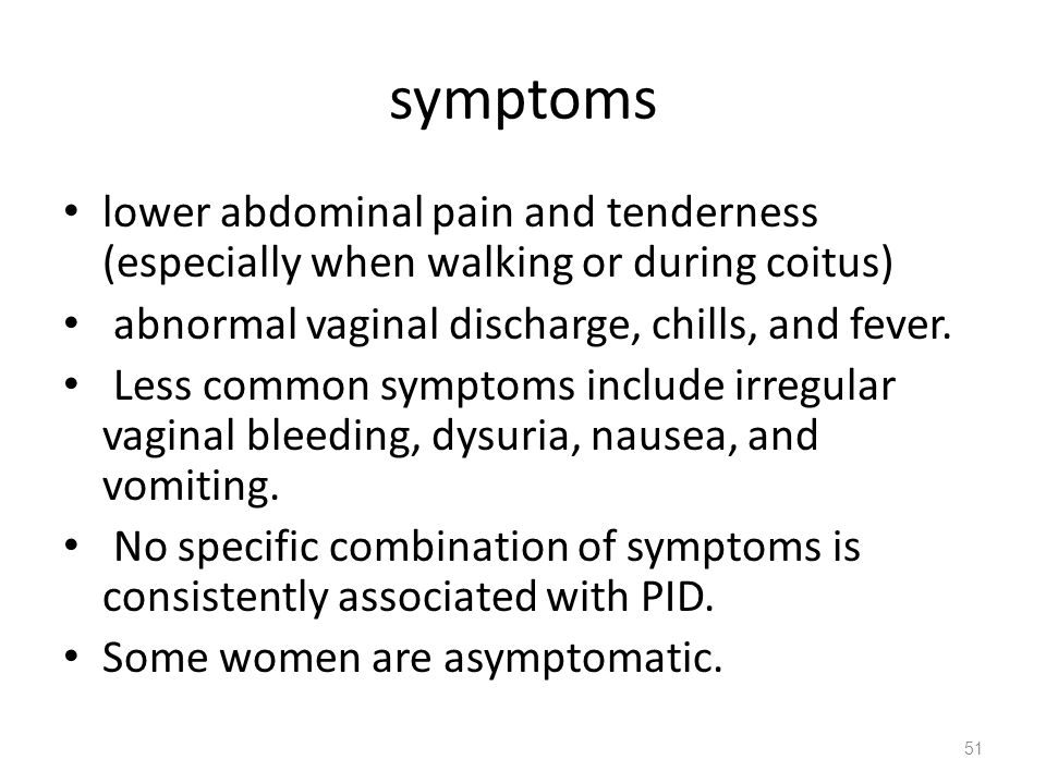 symptoms lower abdominal pain and tenderness (especially when walking or during coitus) abnormal vaginal discharge, chills, and fever.