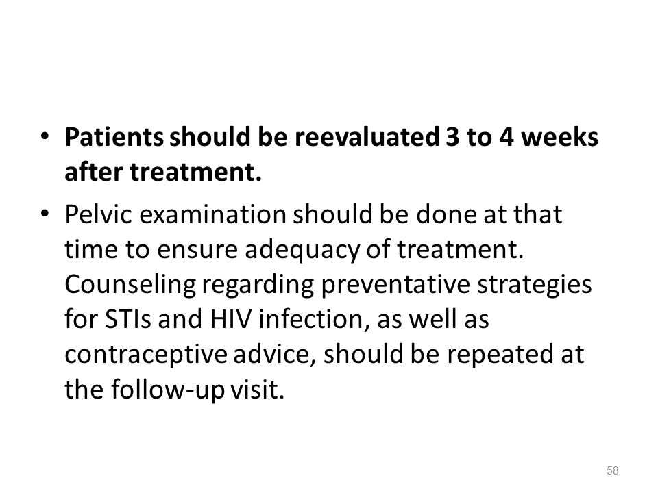 Patients should be reevaluated 3 to 4 weeks after treatment.