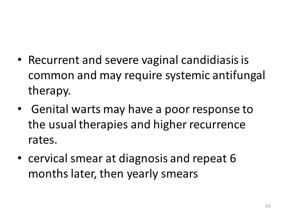 Recurrent and severe vaginal candidiasis is common and may require systemic antifungal therapy.