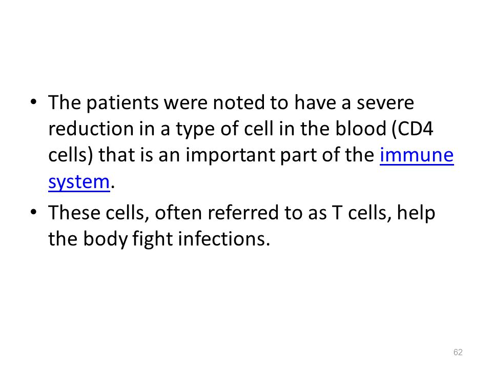The patients were noted to have a severe reduction in a type of cell in the blood (CD4 cells) that is an important part of the immune system.