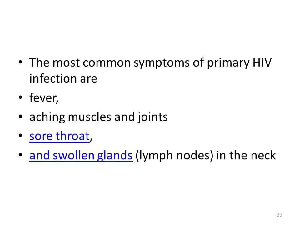 The most common symptoms of primary HIV infection are