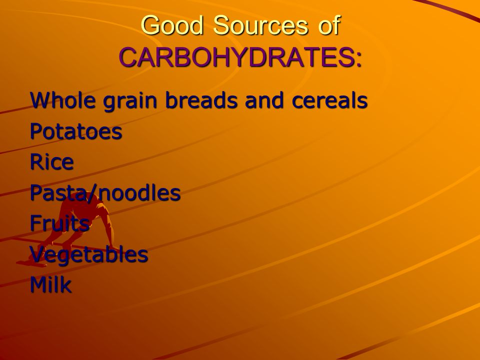 Good Sources of CARBOHYDRATES: