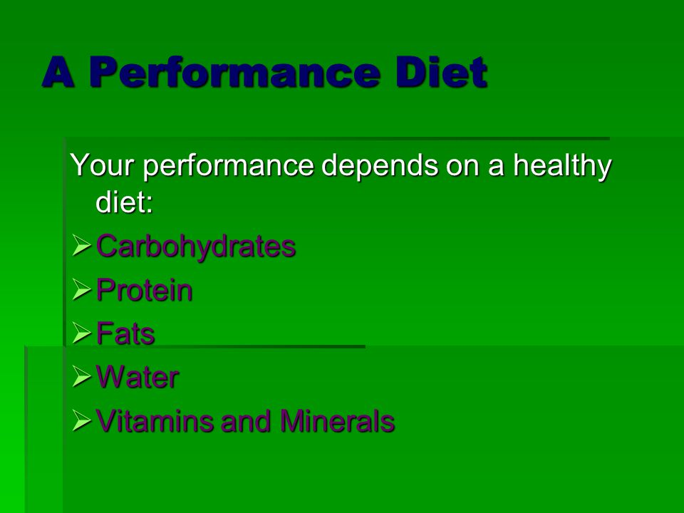 A Performance Diet Your performance depends on a healthy diet: