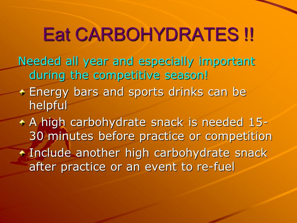Eat CARBOHYDRATES !! Needed all year and especially important during the competitive season! Energy bars and sports drinks can be helpful.