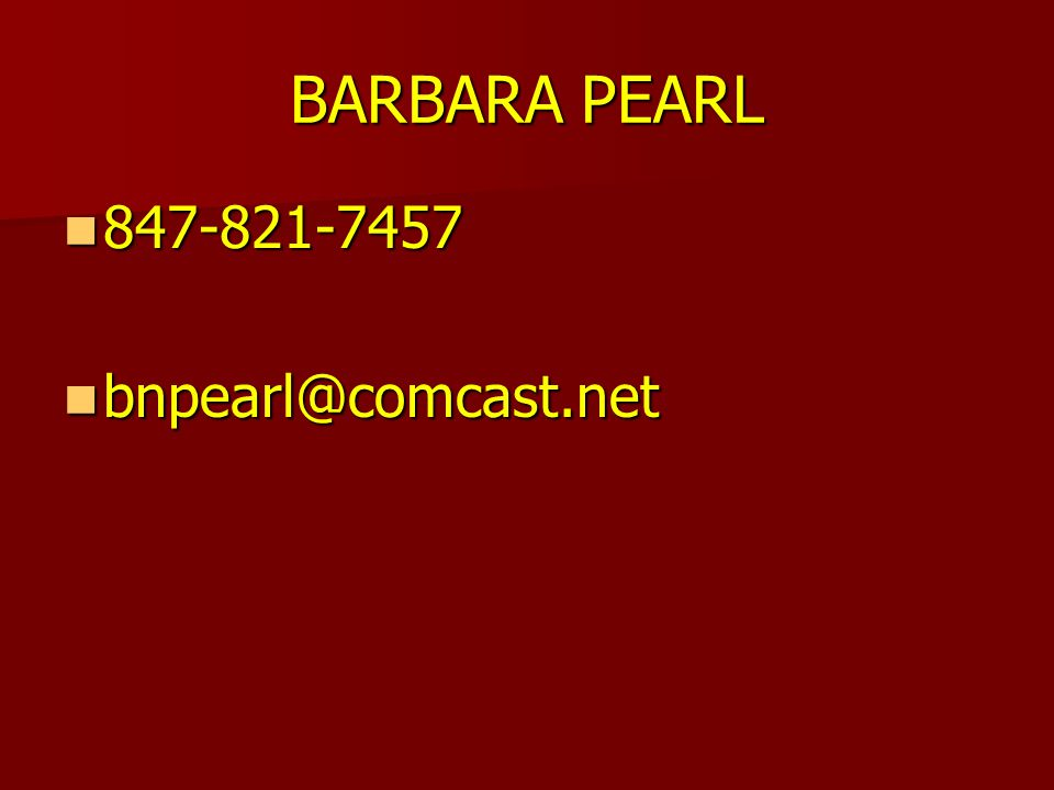 BARBARA PEARL 847-821-7457 bnpearl@comcast.net