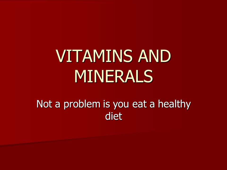 Not a problem is you eat a healthy diet