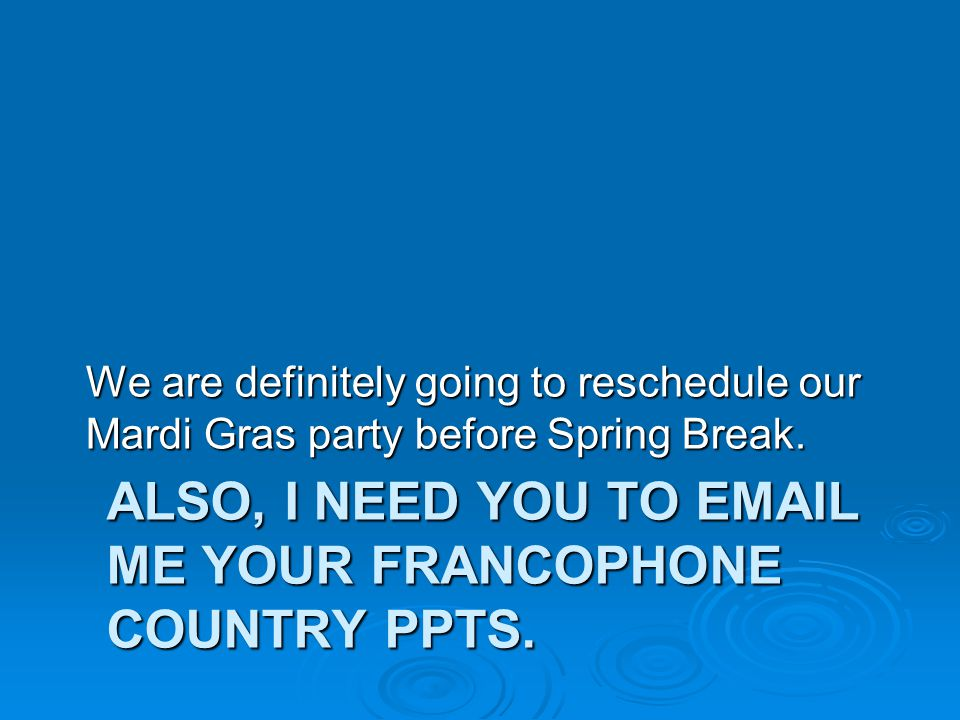 Also, I need you to email me your Francophone Country PPTs.