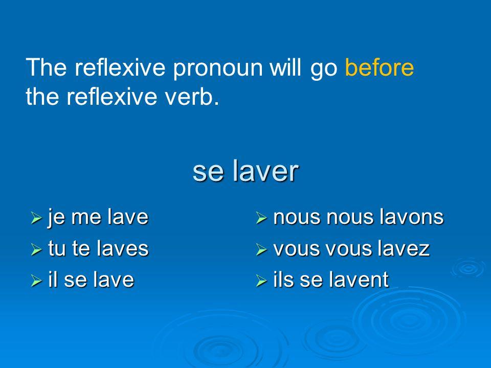 se laver The reflexive pronoun will go before the reflexive verb.