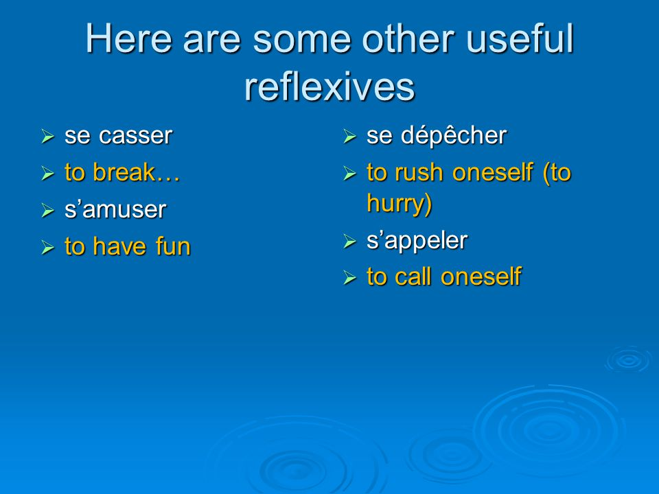 Here are some other useful reflexives