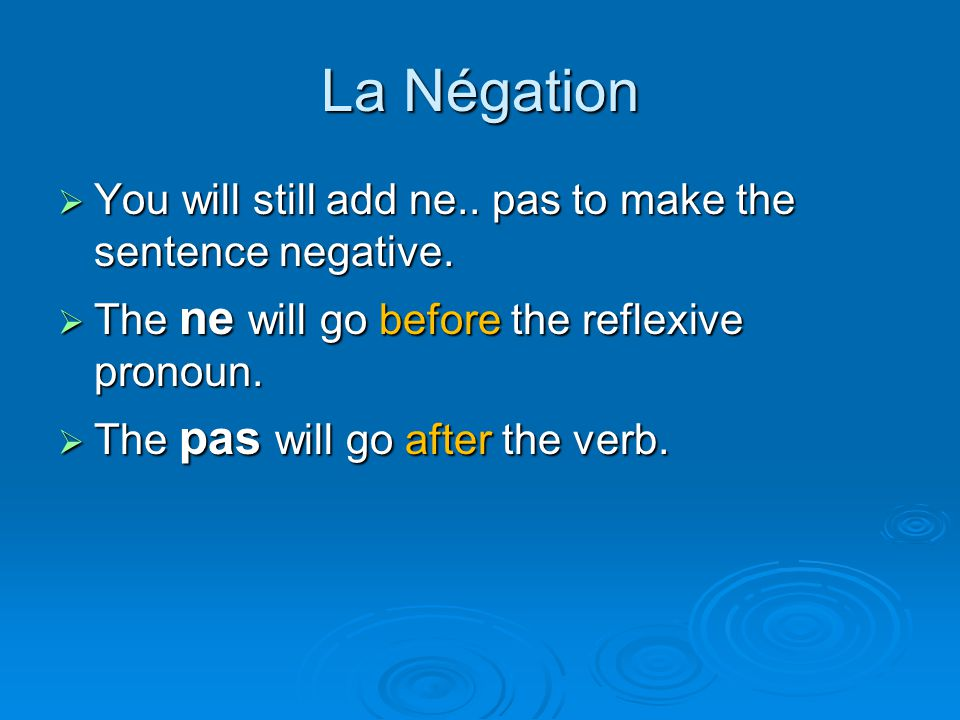 La Négation You will still add ne.. pas to make the sentence negative.