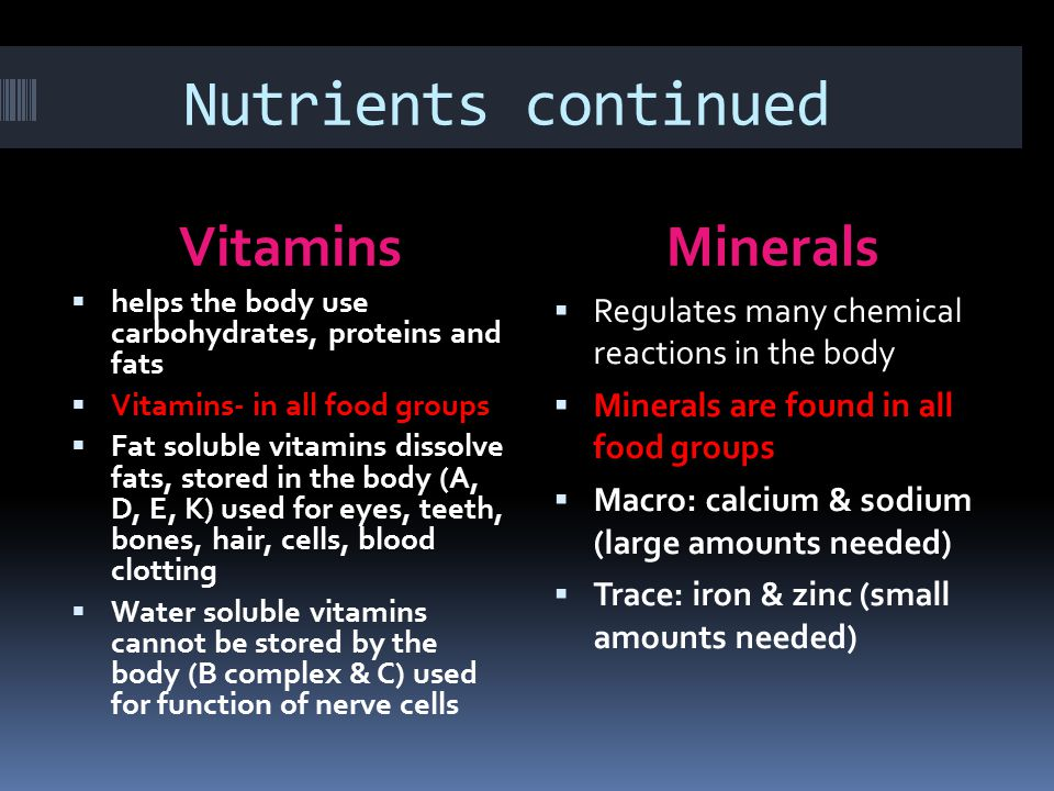 Nutrients continued Vitamins Minerals