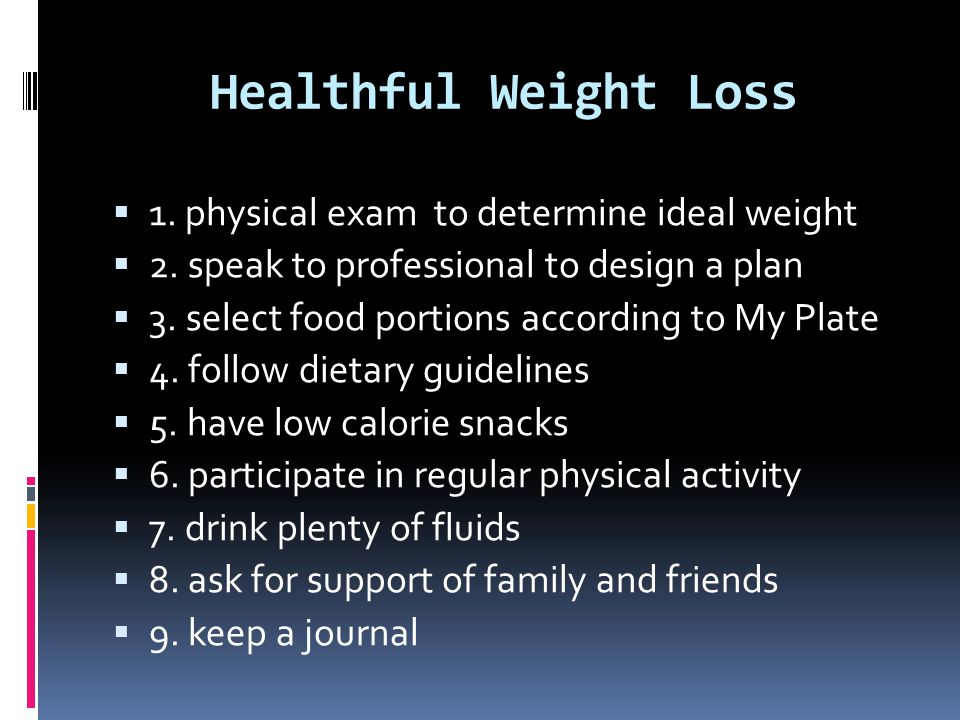 Healthful Weight Loss 1. physical exam to determine ideal weight