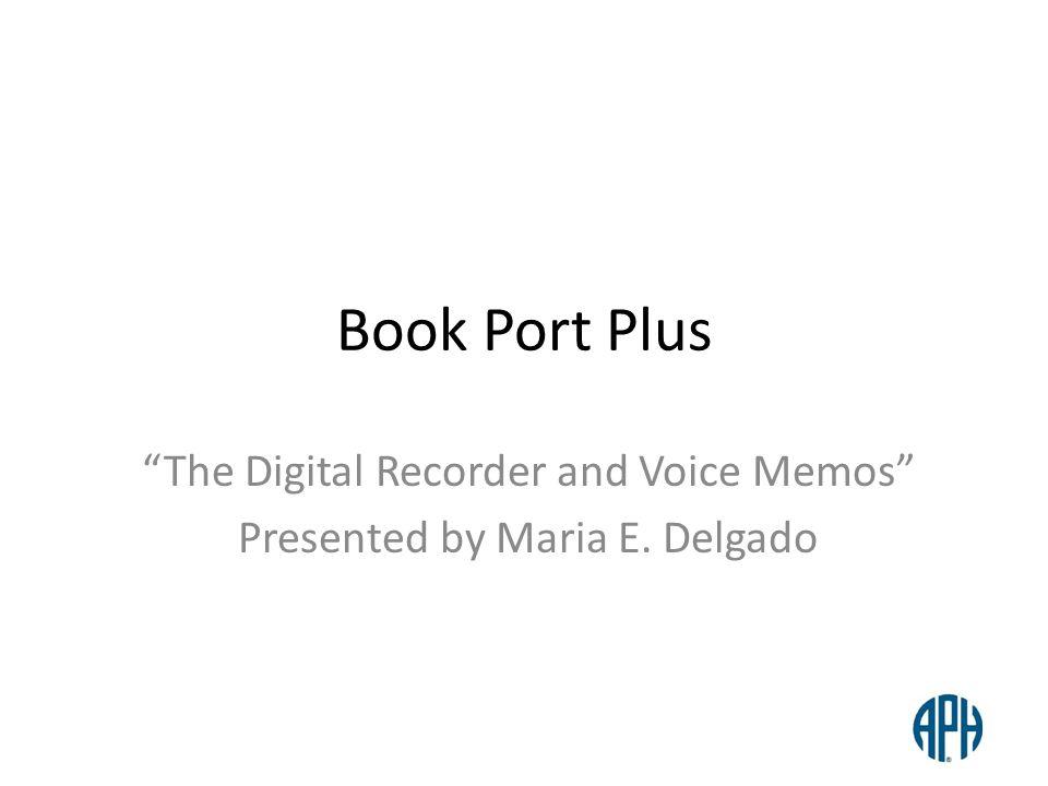 The Digital Recorder and Voice Memos Presented by Maria E. Delgado