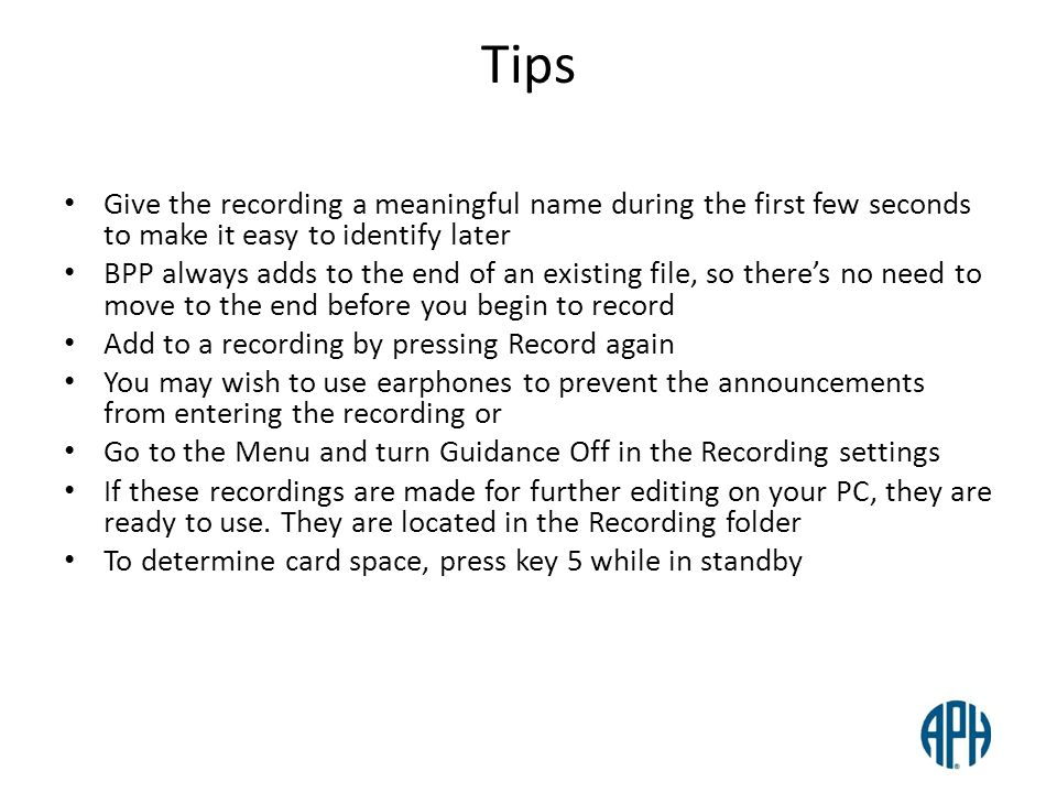 Tips Give the recording a meaningful name during the first few seconds to make it easy to identify later.