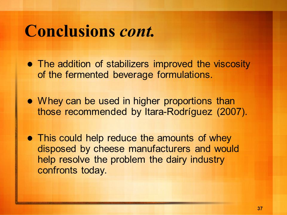 Conclusions cont. The addition of stabilizers improved the viscosity of the fermented beverage formulations.