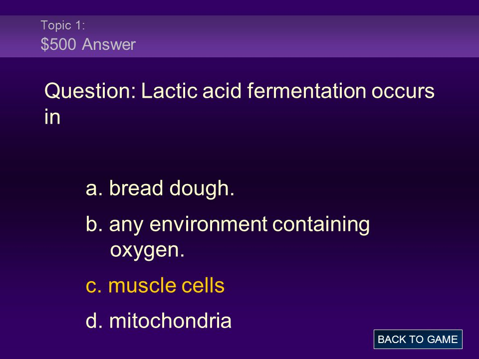 Question: Lactic acid fermentation occurs in