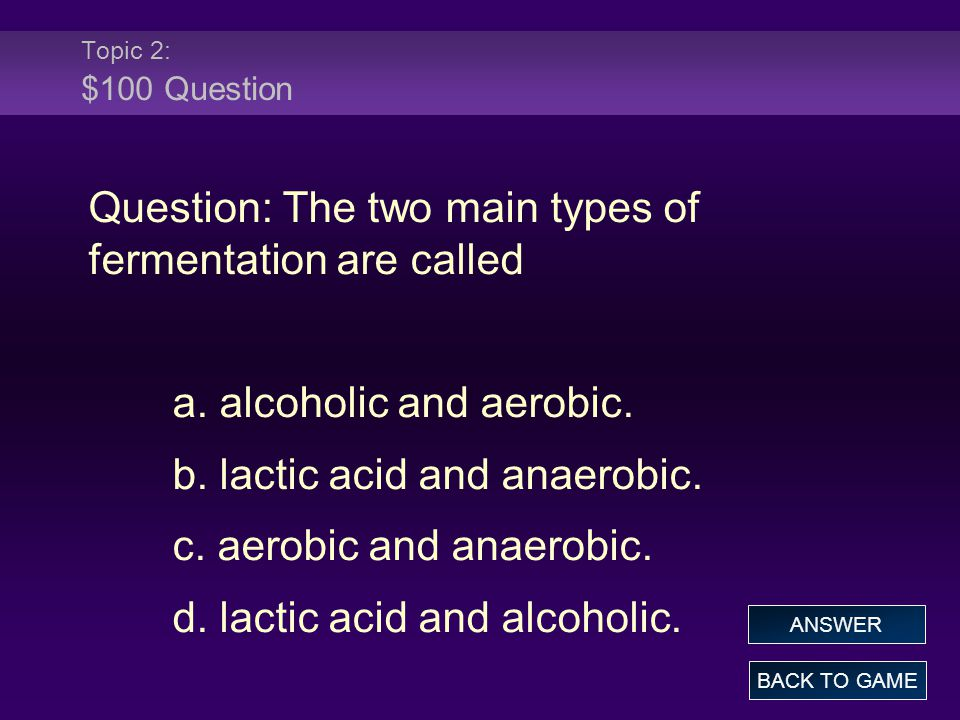 Question: The two main types of fermentation are called