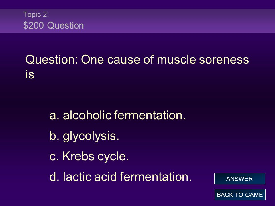 Question: One cause of muscle soreness is