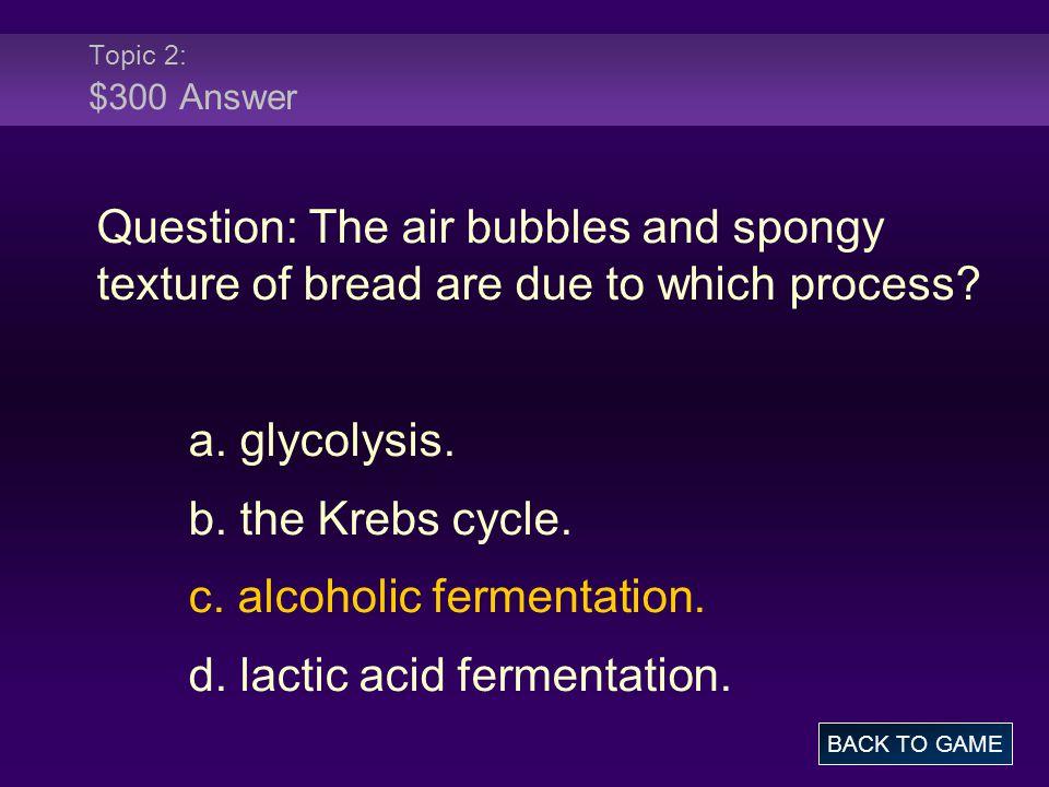 c. alcoholic fermentation. d. lactic acid fermentation.