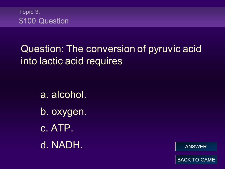 Question: The conversion of pyruvic acid into lactic acid requires