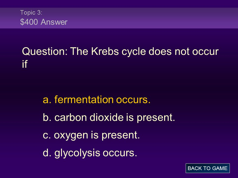 Question: The Krebs cycle does not occur if