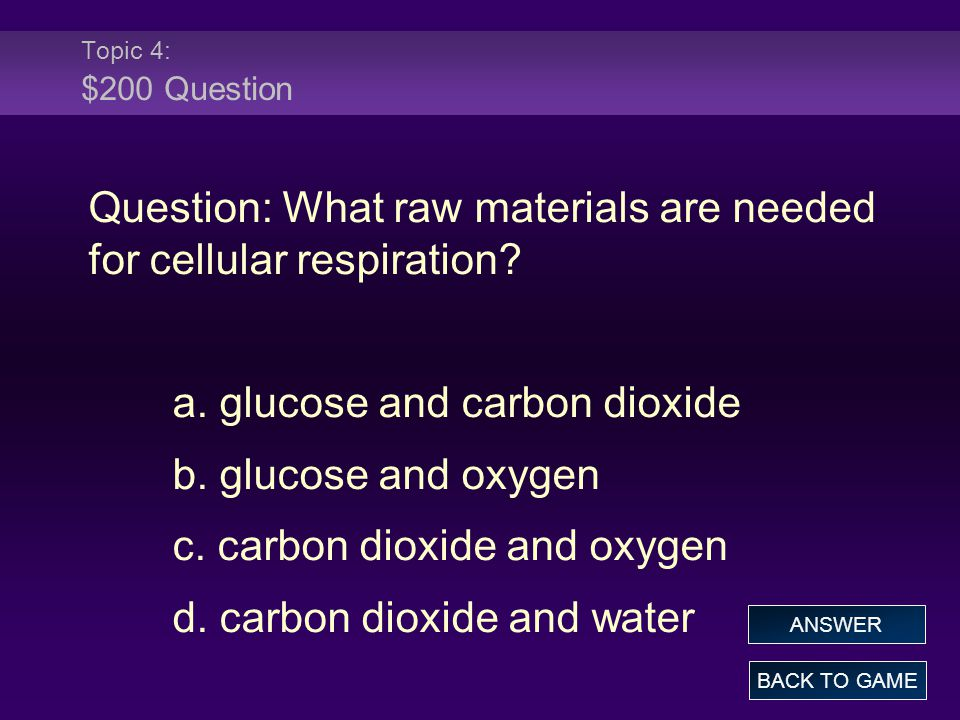 Question: What raw materials are needed for cellular respiration