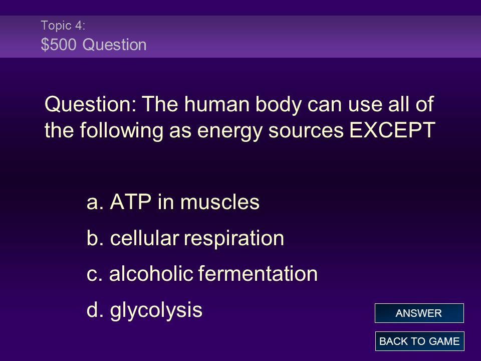 b. cellular respiration c. alcoholic fermentation d. glycolysis